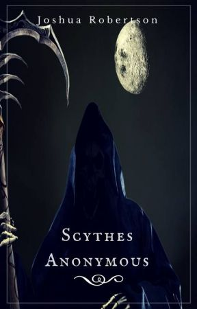 Scythes Anonymous by RobertsonWrites