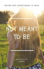 Not Meant To Be by IamVidhi