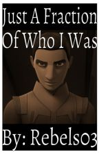 Just A Fracture Of Who I Was! by Rebels03