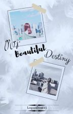 Our Beautiful Destiny (✔#1) by Loganfrost13