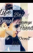 Life being Daniel Seavey's Best Friend A Why Don't We Fanfic by fangirlismylife_