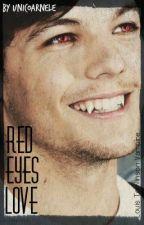 Red Eyes Love (Louis Tomlinson Vampire Fan-Ficton) by Unicoarnele