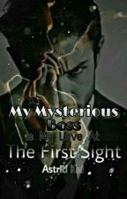 My Mysterious Boss Is My Love At The First Sight by AstridKawaii77