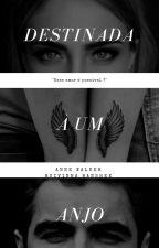 Destinada a um Anjo by Anne_Walker
