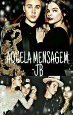 AQUELA MENSAGEM | JB by ThePurposeGirl