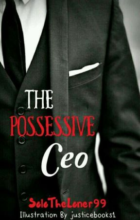 The Possessive CEO (On Hold) by SoloTheLoner99