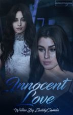 Innocent Love(Camren) by ZaddyCamila