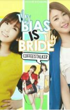 My Bias Is My Bride by Cappuccino_Hwang