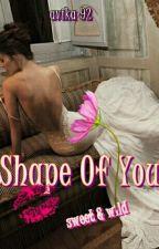 SHAPE OF YOU (Sweet & Wild) by AvikA92