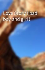 Love Story ( bad boy and girl ) by IstMyCrash