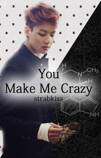 You Make Me Crazy [BangtanBoys/BTS Jungkook]