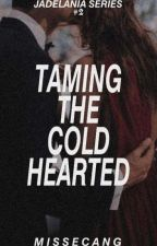 Taming The Cold Hearted by MissEcang