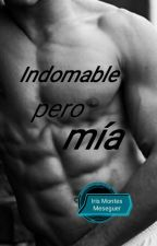 Indomable pero mía (Ya a la venta) by IrisMontesMeseguer