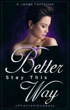 Better Stay This Way (LeAga Fanfic) by xPhantomGoddess