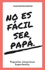 No es fácil ser papá. by ParanoidRainbow