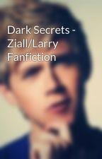 Dark Secrets - Ziall/Larry Fanfiction by RijuNepal