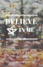 Believe in Me (BoyxBoy) by YaoiLuvr4Lyf