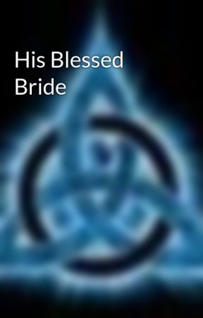 His Blessed Bride by Asterix21