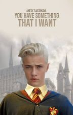 You have something that I want //Harry Potter Fanfiction// by AutorkaBezMena