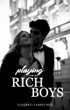 Playing With the Rich Boys by elegantlyunrefined