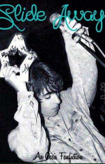 Slide Away - An Oasis Fanfiction
