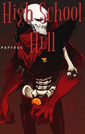 High School Hell (Underfell! Papyrus X Reader) by _IsMuchTrash_