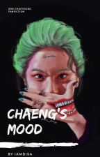 Chaeng's Mood [END] by din_chan