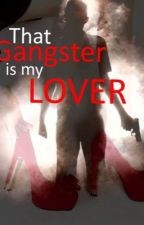 That Gangster Is My Lover by Dreamgirls28