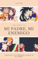 Mi padre, mi enemigo (Goku, Gohan y tú)  by Sayayin97