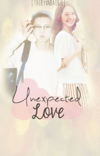Unexpected Love | 박 찬열 [CURRENTLY BEING REVISED]