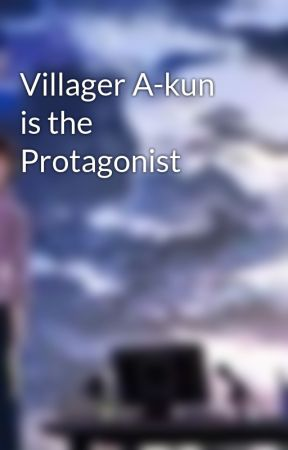 Villager A-kun is the Protagonist by EVILNEET