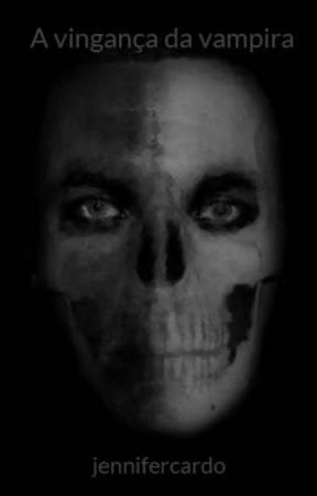 A vingança da vampira by jennifercardo