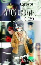 A Tus Ordenes (+18)  by Ales_Agreste