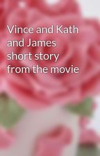Vince and Kath and James short story from the movie by freeteagorgeousdyosa