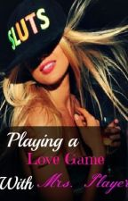 Playing A Love game with Mrs.Player by ellabella201