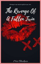 The Revenge Of A Fallen Twin by Blackrose_Jenise