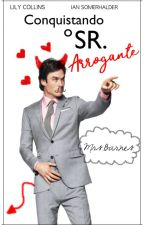 Conquistando O Sr.Arrogante (Completo) by srabarnes