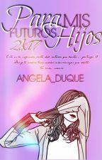 Para mis futuros hijos 2k17. by angela_duque