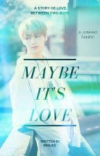 Maybe It's Love [JunHao FanFic] by LoveKpopPortugal_14