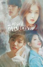 Hard This Love 2 [ Sequel ] by intansekarputri25