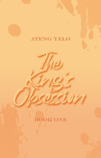 Book 1: A King's Obsession (COMPLETED)