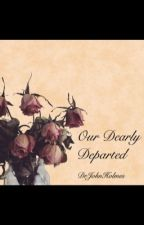 Our Dearly Departed by DrJohnHolmes