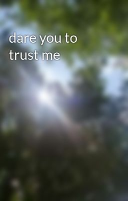 dare you to trust me