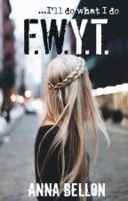 F.W.Y.T.  by AnaLeFay