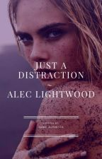 Just a distraction ~ Alec Lightwood by JaneAlnwick