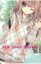 Une Vie Pour Kilari : Le Pouvoir [ Terminé ] by Kilari25