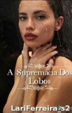 A Supremacia dos Lobos  by LariFerreira-s2