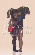 Enamorada, ¿del rebelde? by Annags7