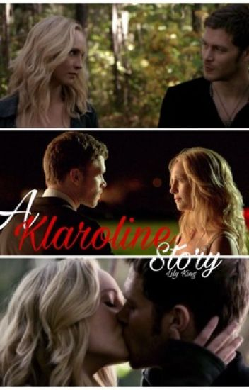 A Klaroline Story || TVD/TO Fanfiction