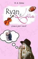 Ryan e Lolla - Louco por você! by R_A_Cirino